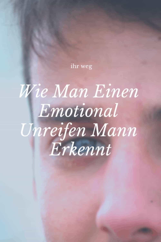 Wie Man Einen Emotional Unreifen Mann Erkennt