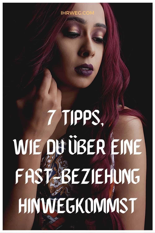 7 Tipps, wie du über eine Fast-Beziehung hinwegkommst