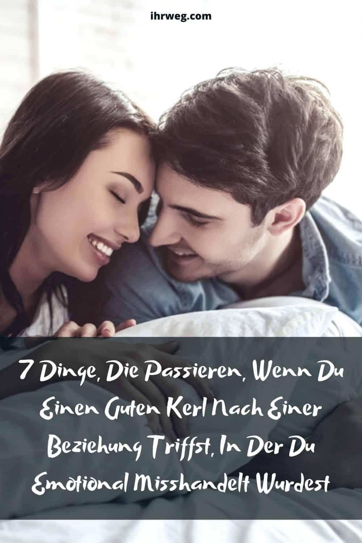 7 Dinge, Die Passieren, Wenn Du Einen Guten Kerl Nach Einer Beziehung Triffst, In Der Du Emotional Misshandelt Wurdest