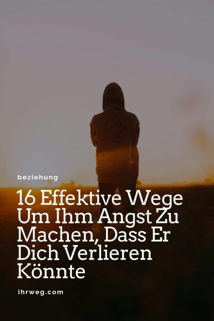 16 Effektive Wege Um Ihm Angst Zu Machen, Dass Er Dich Verlieren Könnte