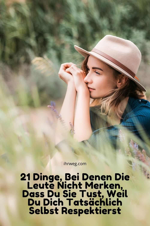 21 Dinge, Bei Denen Die Leute Nicht Merken, Dass Du Sie Tust, Weil Du Dich Tatsächlich Selbst Respektierst