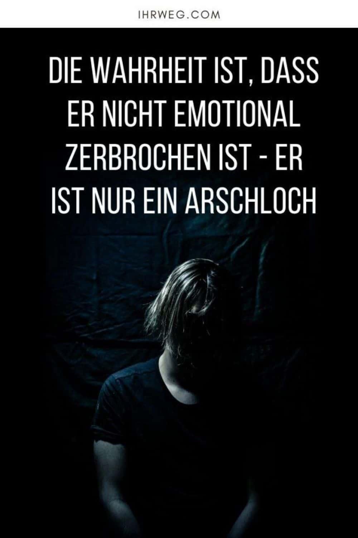Die Wahrheit Ist, Dass Er Nicht Emotional Zerbrochen Ist - Er Ist Nur Ein Arschloch