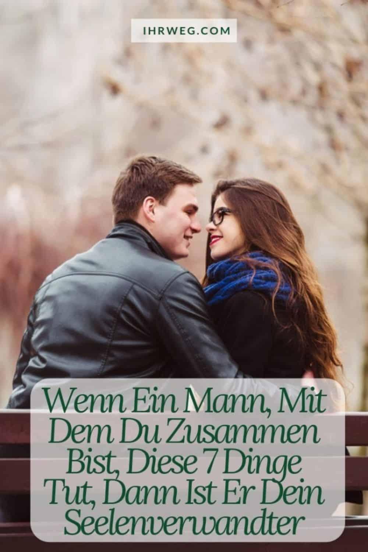 Wenn Ein Mann, Mit Dem Du Zusammen Bist, Diese 7 Dinge Tut, Dann Ist Er Dein Seelenverwandter
