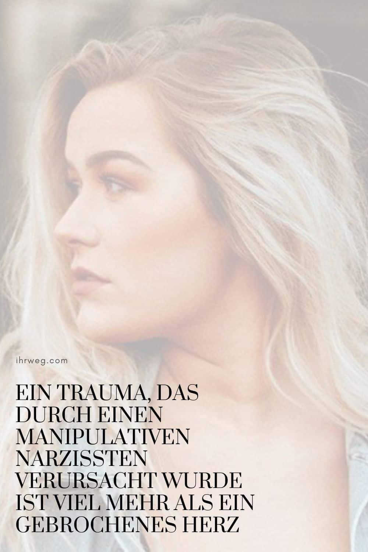 Ein Trauma, Das Durch Einen Manipulativen Narzissten Verursacht Wurde Ist Viel Mehr Als Ein Gebrochenes Herz