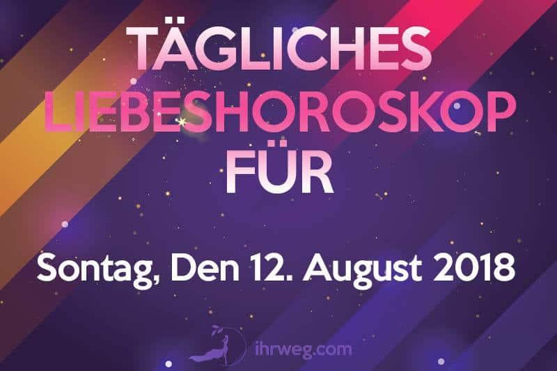 Tägliches Liebeshoroskop für Sonntag, den 12. August 2018
