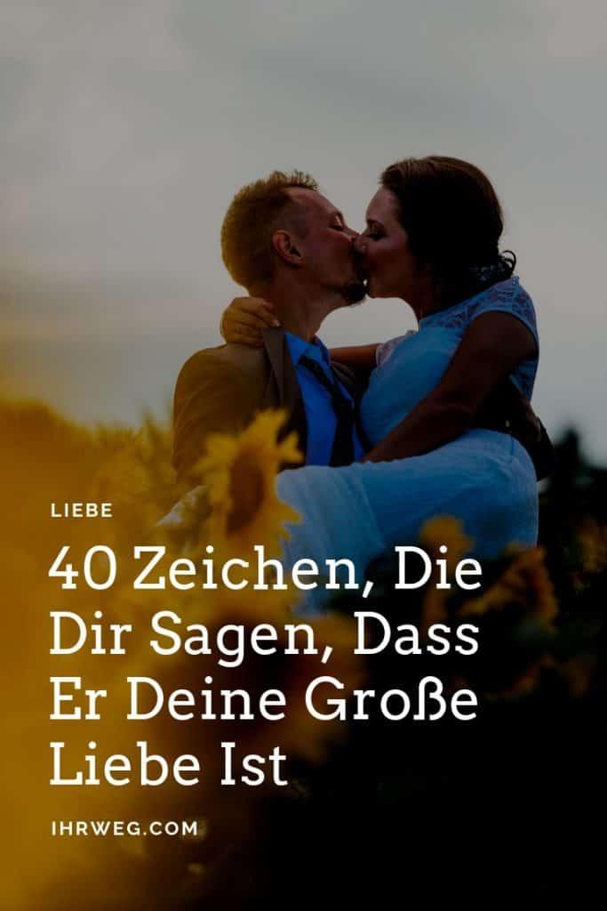 40 Zeichen, Die Dir Sagen, Dass Er Deine Große Liebe Ist