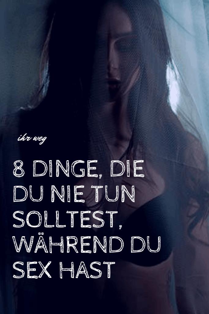 8 Dinge, Die Du Nie Tun Solltest, Während Du Sex Hast