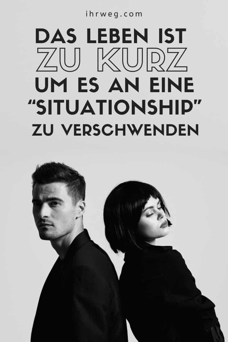"""Das Leben Ist Zu Kurz, Um Es An Eine """"Situationship"""" Zu Verschwenden"""