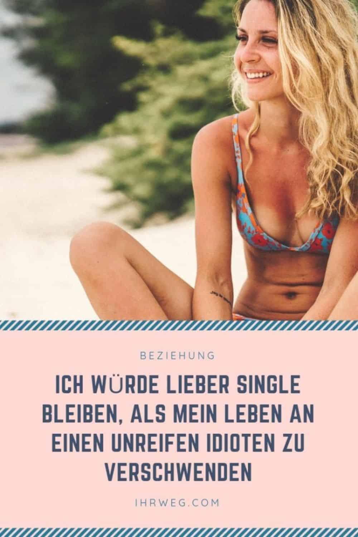 Ich Würde Lieber Single Bleiben, Als Mein Leben An Einen Unreifen Idioten Zu Verschwenden