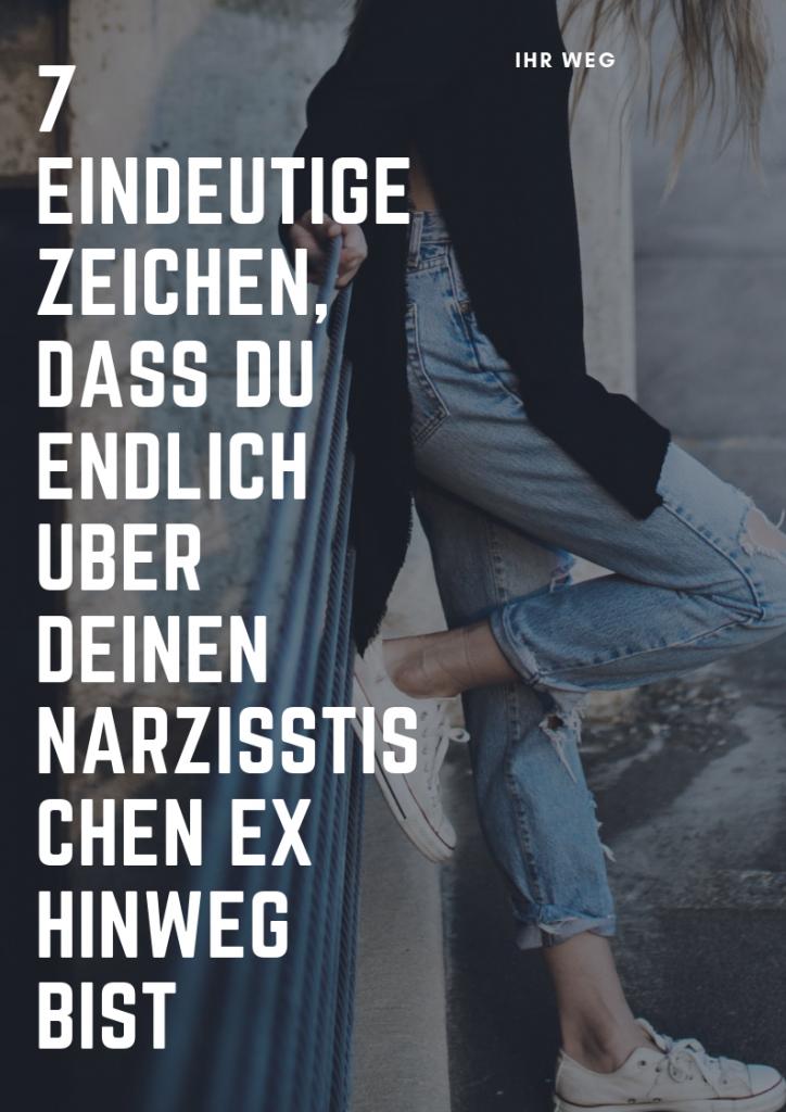 7 Eindeutige Zeichen, Dass Du Endlich Über Deinen Narzisstischen Ex Hinweg Bist