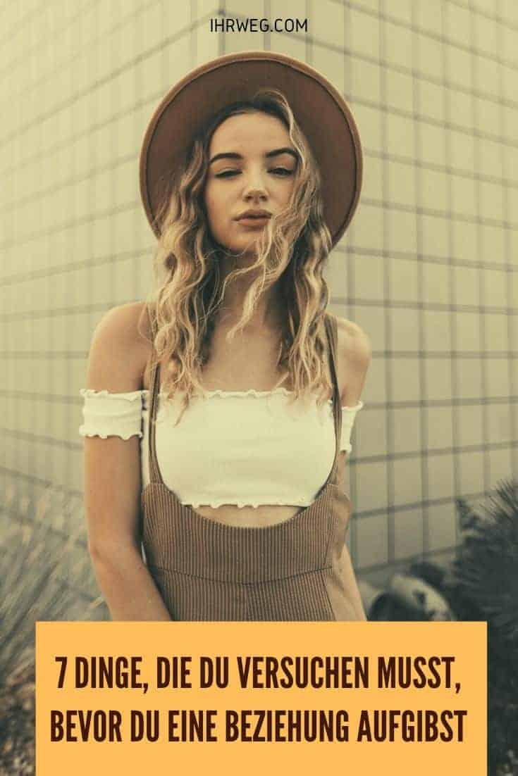 7 Dinge, Die Du Versuchen Musst, Bevor Du Eine Beziehung Aufgibst