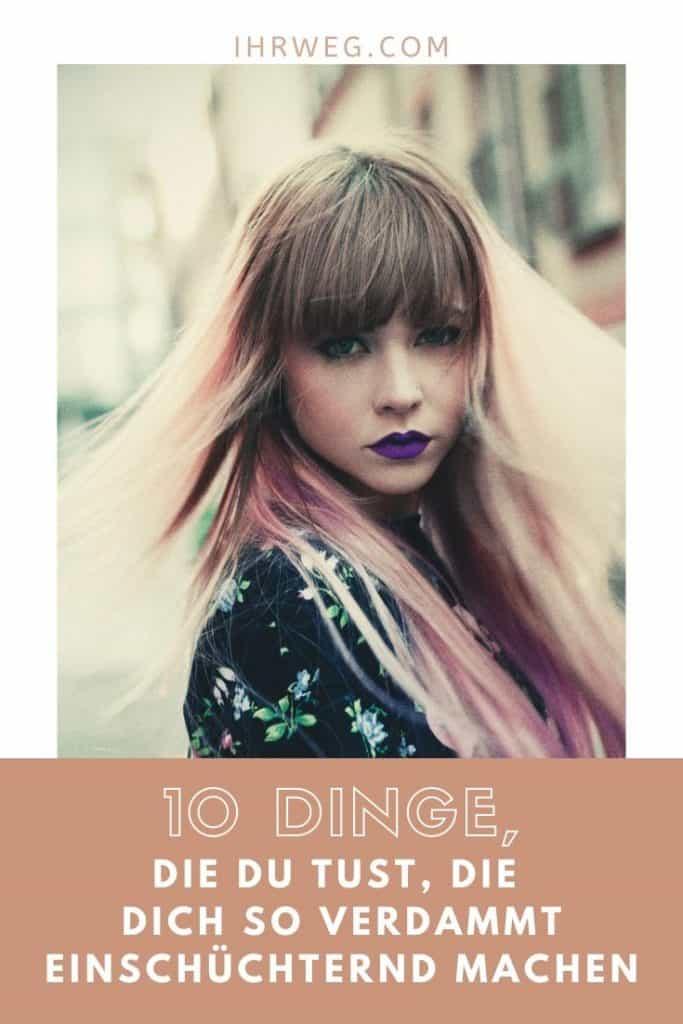10 Dinge, Die Du Tust, Die Dich So Verdammt Einschüchternd Machen