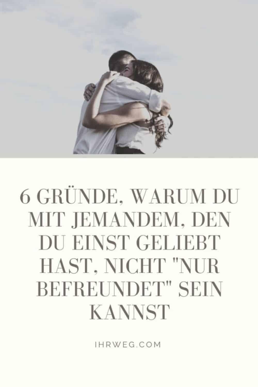 """6 Gründe, Warum Du Mit Jemandem, Den Du Einst Geliebt Hast, Nicht """"Nur Befreundet"""" Sein Kannst(1)"""