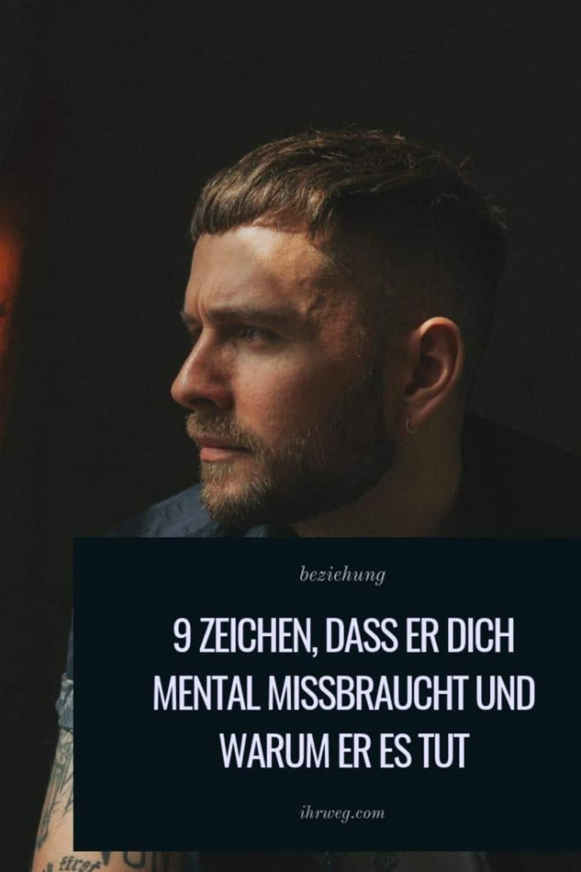 9 Zeichen, Dass Er Dich Mental Missbraucht Und Warum Er Es Tut