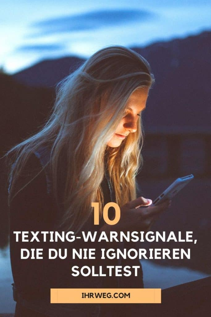 10 Texting-Warnsignale, Die Du Nie Ignorieren Solltest
