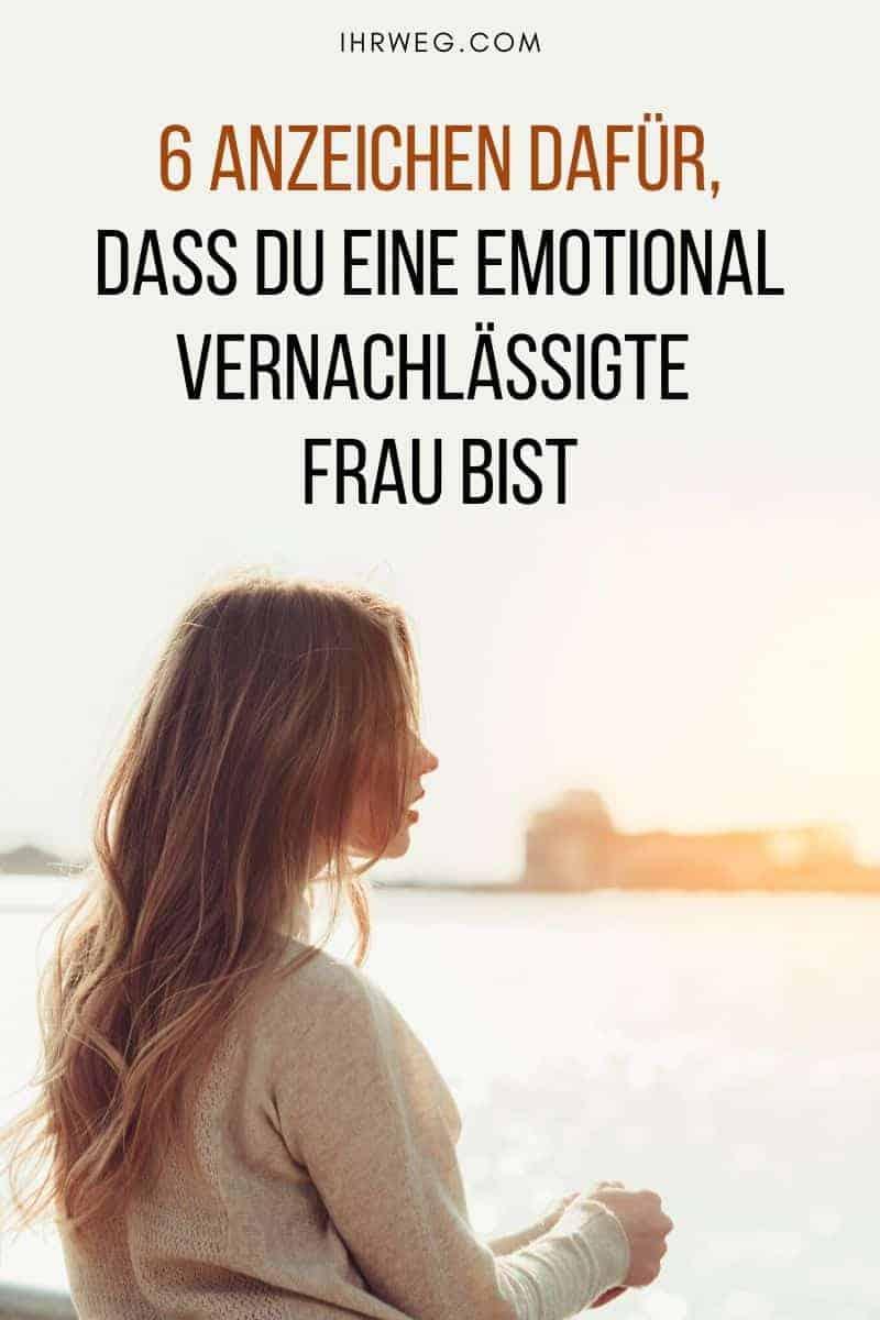 6 Anzeichen Dafür, Dass Du Eine Emotional Vernachlässigte Frau Bist