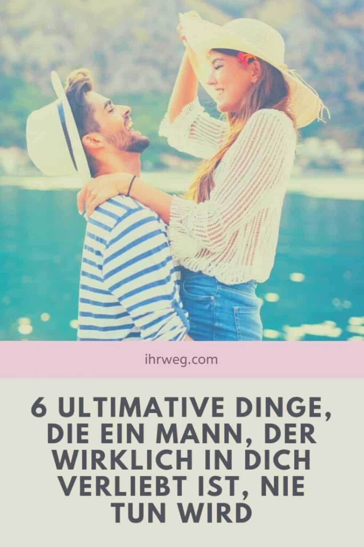 6 Ultimative Dinge, Die Ein Mann, Der Wirklich In Dich Verliebt Ist, Nie Tun Wird