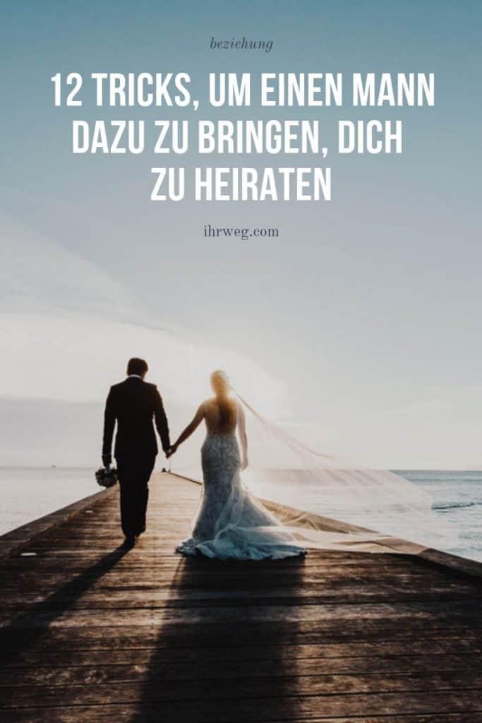 12 Tricks, Um Einen Mann Dazu Zu Bringen, Dich Zu Heiraten