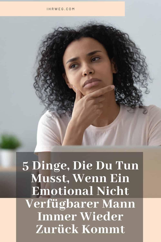 5 Dinge, Die Du Tun Musst, Wenn Ein Emotional Nicht Verfügbarer Mann Immer Wieder Zurück Kommt