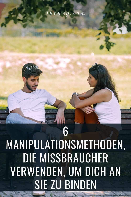 6 Manipulationsmethoden, Die Missbraucher Verwenden, Um Dich An Sie Zu Binden