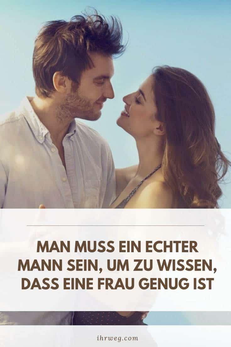 Man Muss Ein Echter Mann Sein, Um Zu Wissen, Dass Eine Frau Genug Ist