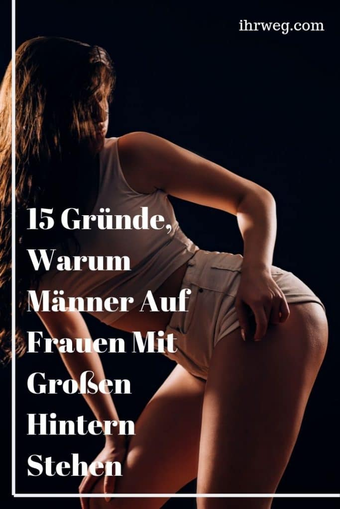 15 Gründe, Warum Männer Auf Frauen Mit Großen Hintern Stehen