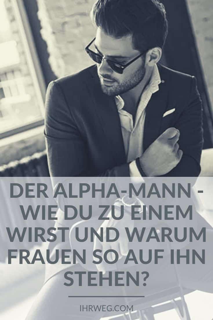 Der Alpha-Mann - Wie du zu einem wirst und warum Frauen so auf ihn stehen?