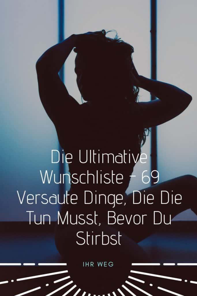 Die Ultimative Wunschliste – 69 Versaute Dinge, Die Die Tun Musst, Bevor Du Stirbst
