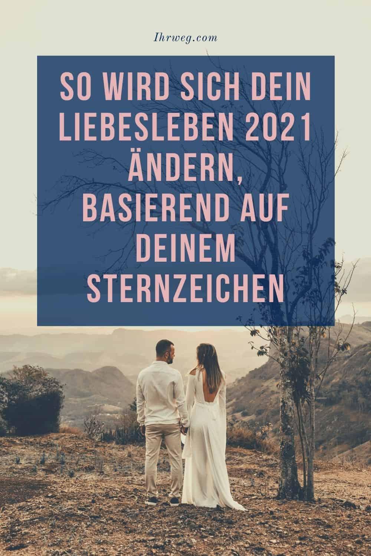 So Wird Sich Dein Liebesleben 2021 Ändern, Basierend Auf Deinem Sternzeichen