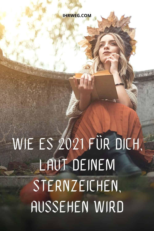 Wie Es 2021 Für Dich, Laut Deinem Sternzeichen, Aussehen Wird
