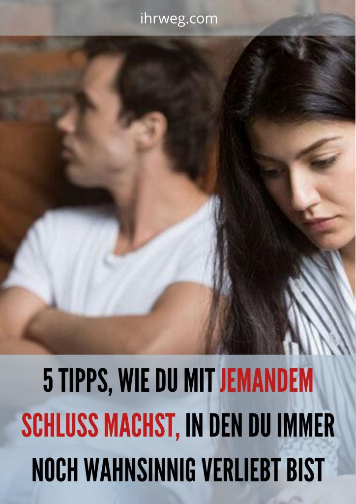 5 Tipps, Wie Du Mit Jemandem Schluss Machst, In Den Du Immer Noch Wahnsinnig Verliebt Bist