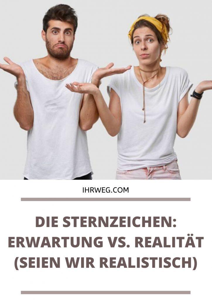 DIE STERNZEICHEN ERWARTUNG VS. REALITÄT (SEIEN WIR REALISTISCH)