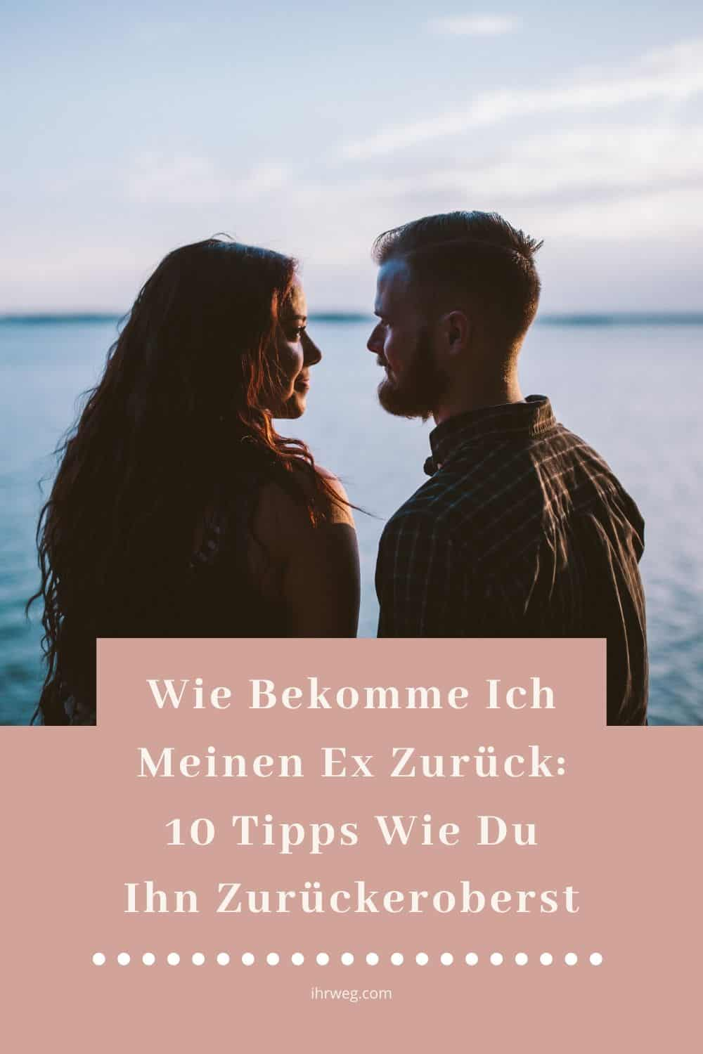 Wie Bekomme Ich Meinen Ex Zurück 10 Tipps Wie Du Ihn Zurückeroberst