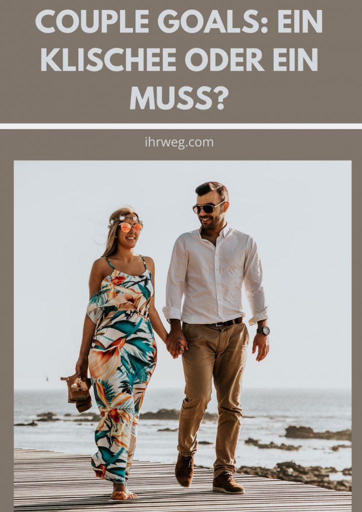 Couple Goals: Ein Klischee Oder Ein Muss?