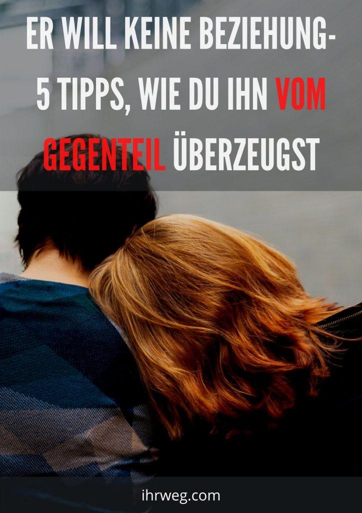 Er Will Keine Beziehung- 5 Tipps, Wie Du Ihn Vom Gegenteil Überzeugst