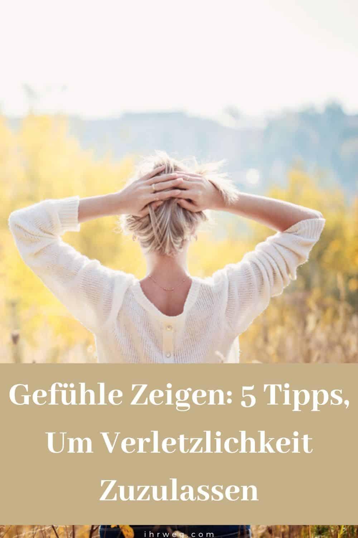 Gefühle Zeigen 5 Tipps, Um Verletzlichkeit Zuzulassen