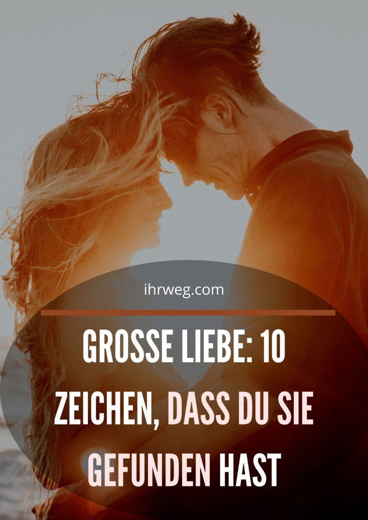 Grosse Liebe: 10 Zeichen, Dass Du Sie Gefunden Hast