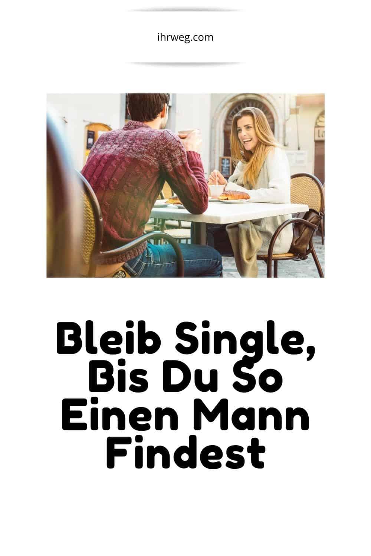 Bleib Single, Bis Du So Einen Mann Findest