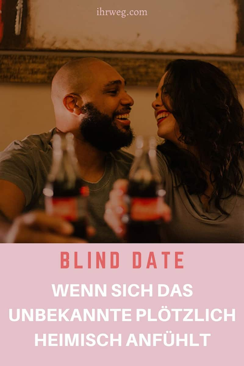 Blind Date: Wenn Sich Das Unbekannte Plötzlich Heimisch Anfühlt