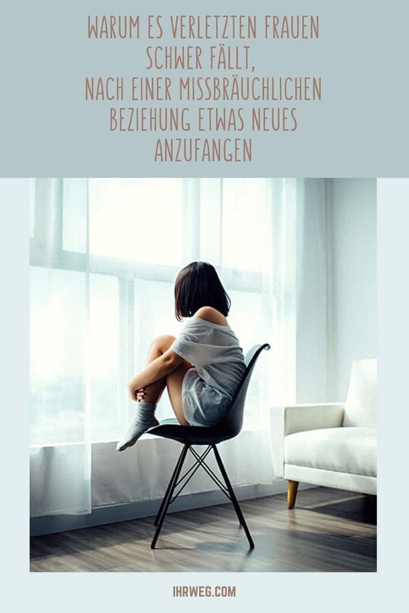 Warum es verletzten Frauen schwer fällt, nach einer missbräuchlichen Beziehung etwas Neues anzufangen