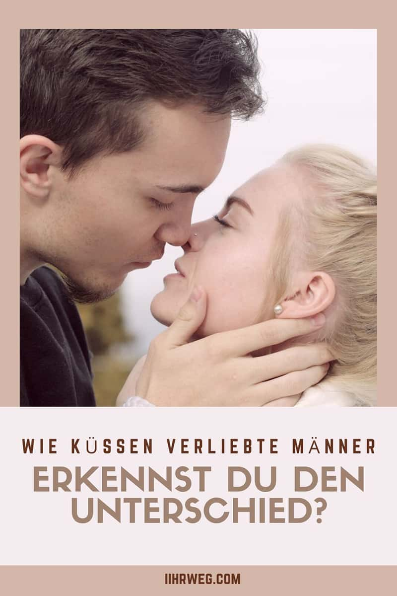 Küssen männer wie verliebte Was der