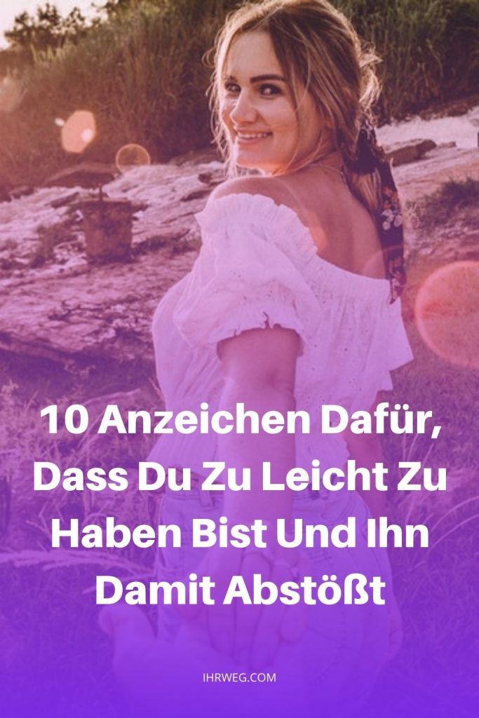 10 Anzeichen Dafür, Dass Du Zu Leicht Zu Haben Bist Und Ihn Damit Abstößt