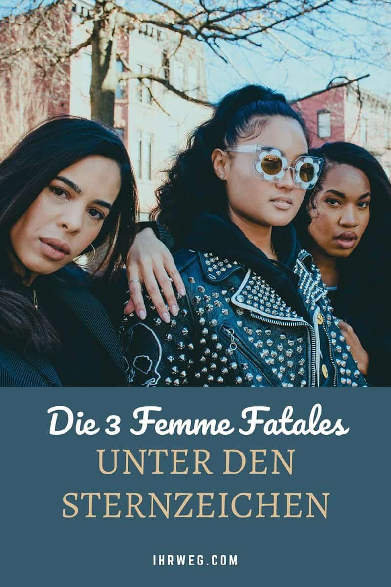 Die 3 Femme Fatales Unter Den Sternzeichen