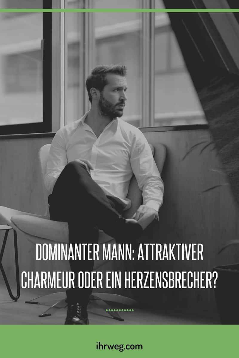 Dominanter Mann: Attraktiver Charmeur Oder Ein Herzensbrecher?