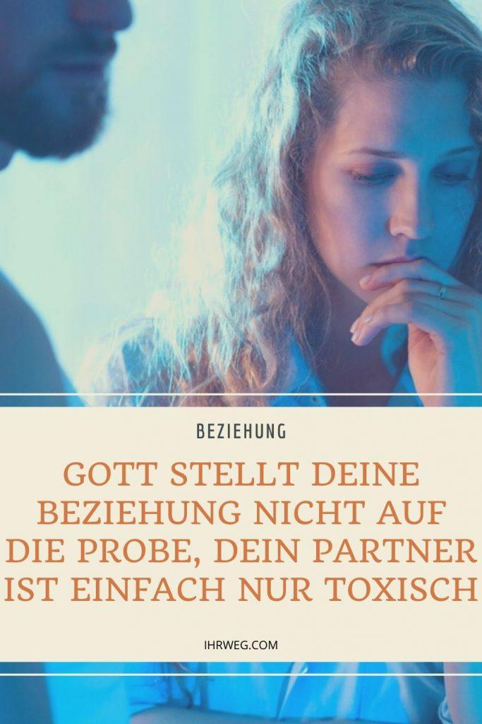 Gott Stellt Deine Beziehung Nicht Auf Die Probe, Dein Partner Ist Einfach Nur Toxisch