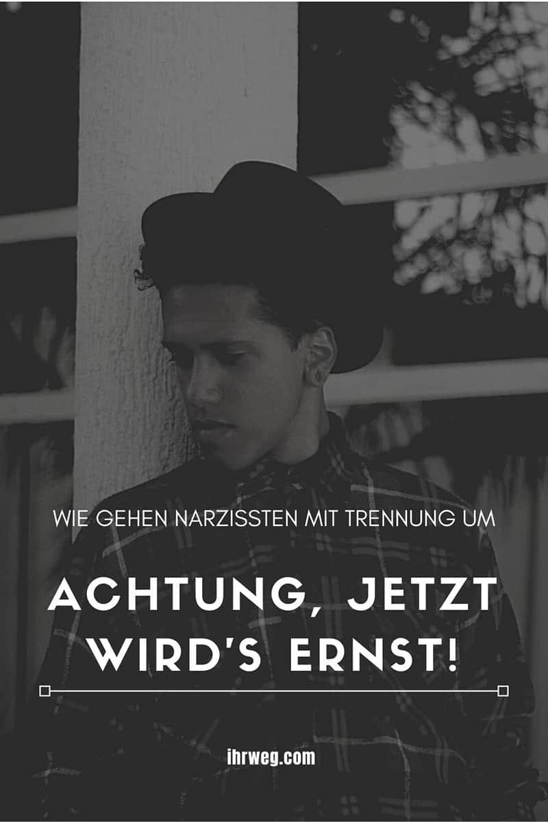 Wie Gehen Narzissten Mit Trennung Um: Achtung, Jetzt Wird's Ernst!