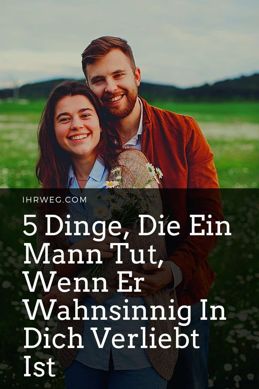 5 Dinge, Die Ein Mann Tut, Wenn Er Wahnsinnig In Dich Verliebt Ist