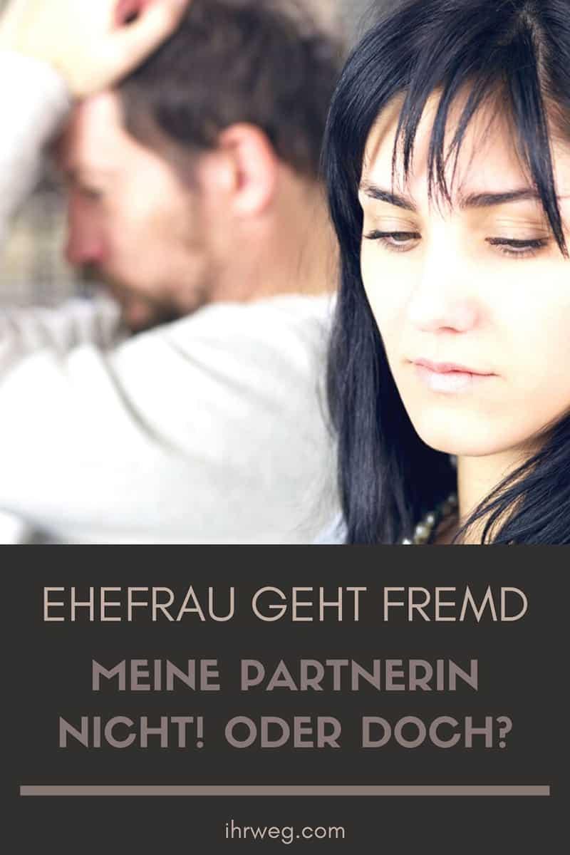 Ehefrau Geht Fremd: Meine Partnerin Nicht! Oder Doch?
