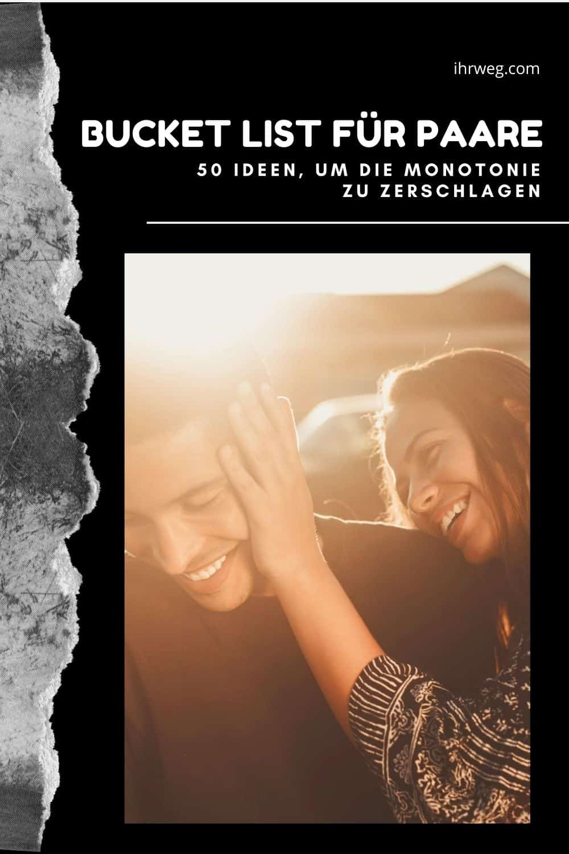 Bucket List Für Paare: 50 Ideen, Um Die Monotonie Zu Zerschlagen