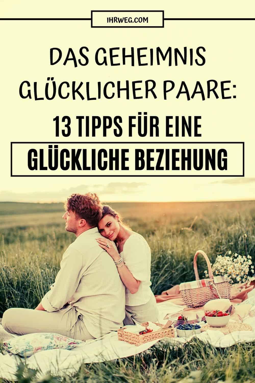 Das Geheimnis Glücklicher Paare: 13 Tipps Für Eine Glückliche Beziehung